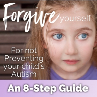 How to forgive yourself for not preventing your child's autism— An 8-step guide